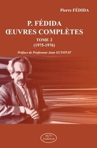 P. FEDIDA OEUVRES COMPLETES TOME 2 (1975-1976) - PREFACE DE PROFESSEUR JEAN GUYOTAT