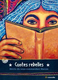 CONTES REBELLES - RECITS DU SOUS COMMANDANT MARCOS  CD ROM INCLUS
