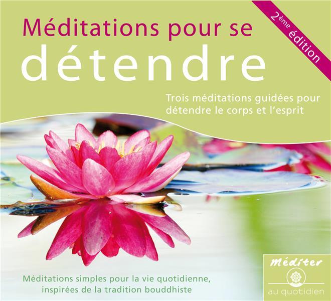 MEDITATIONS POUR SE DETENDRE - TROIS MEDITATIONS GUIDEES POUR DETENDRE LE CORPS ET L'ESPRIT