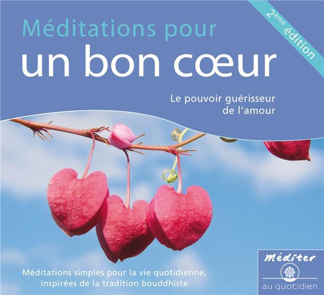 MEDITATION POUR UN BON COEUR - LE POUVOIR GUERISSEUR DE L'AMOUR