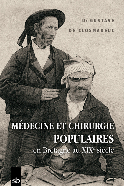 MEDECINE ET CHIRURGIE POPULAIRES EN BRETAGNE AU XIXE SIECLE