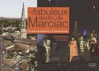 FABULEUX DESTIN DE MARCIAC. DU REVE DES FONDATEURS A LA PASSION DU JAZZ