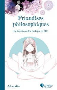 FRIANDISES PHILOSOPHIQUES - DE LA PHILOSOPHIE PRATIQUE EN BD