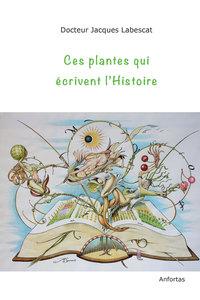 CES PLANTES QUI ECRIVENT L'HISTOIRE