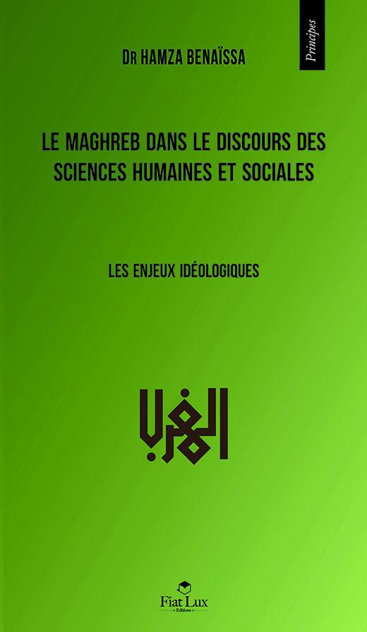 MAGHREB DANS LE DISCOURS DES SCIENCES HUMAINES ET SOCIALES (LE)