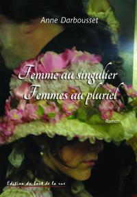 FEMME AU SINGULIER, FEMMES AU PLURIEL