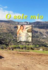 O SOLE MIO TOME 2 LA PERIODE HIPPIE DES ANNEES 70