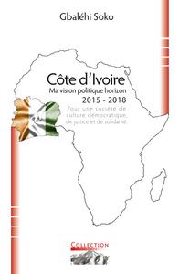 COTE D'IVOIRE. MA VISION POLITIQUE HORIZON 2015-2018