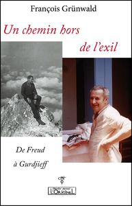 UN CHEMIN HORS DE L EXIL, DE FREUD A GURDJIEFF