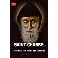 SAINT CHARBEL - VIE, MIRACLES, PRIERES ET NEUVAINE