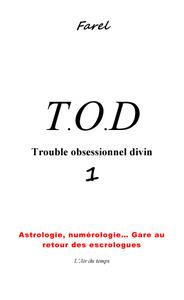"""T.O.D 1 TROUBLE OBSESSIONNEL DIVIN """"GARE AU RETOUR DES ESCROLOGUES"""""""
