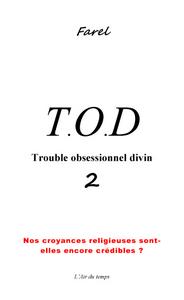 """T.O.D 2 TROUBLE OBSESSIONNEL DIVIN """"NOS CROYANCES RELIGIEUSES SONT-ELLES ENCORE CREDIBLES ?"""""""