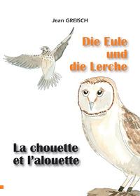 LA CHOUETTE ET L'ALOUETTE/ DIE EULE UND DIE LERCHE