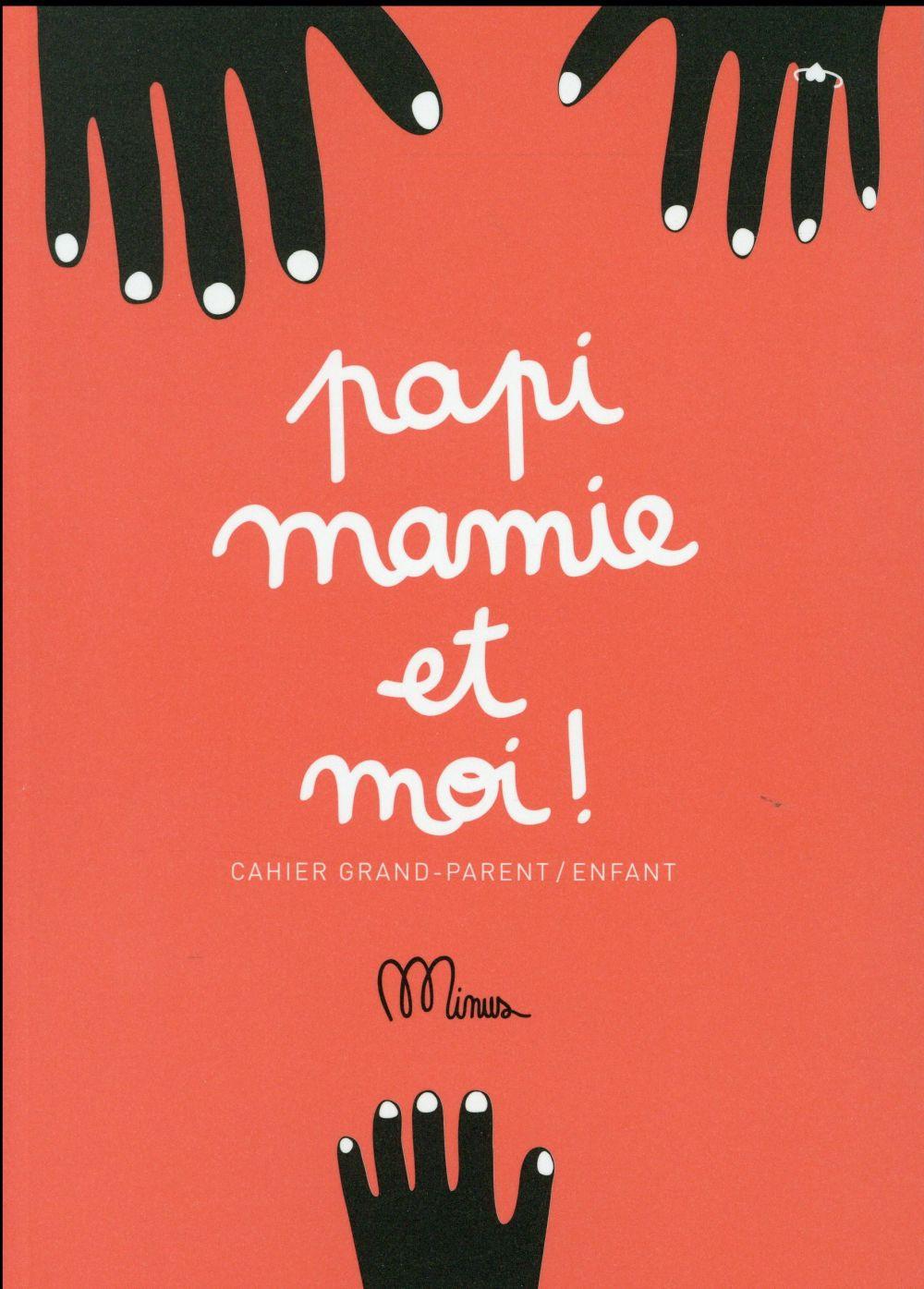 PAPI, MAMIE ET MOI - CAHIER GRAND-PARENT/ENFANT