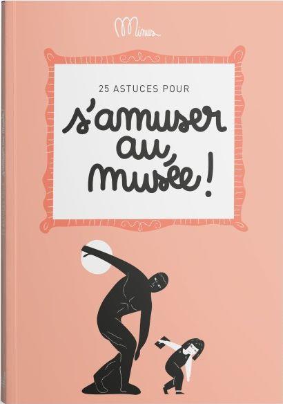 25 ASTUCES POUR S'AMUSER AU MUSEE !