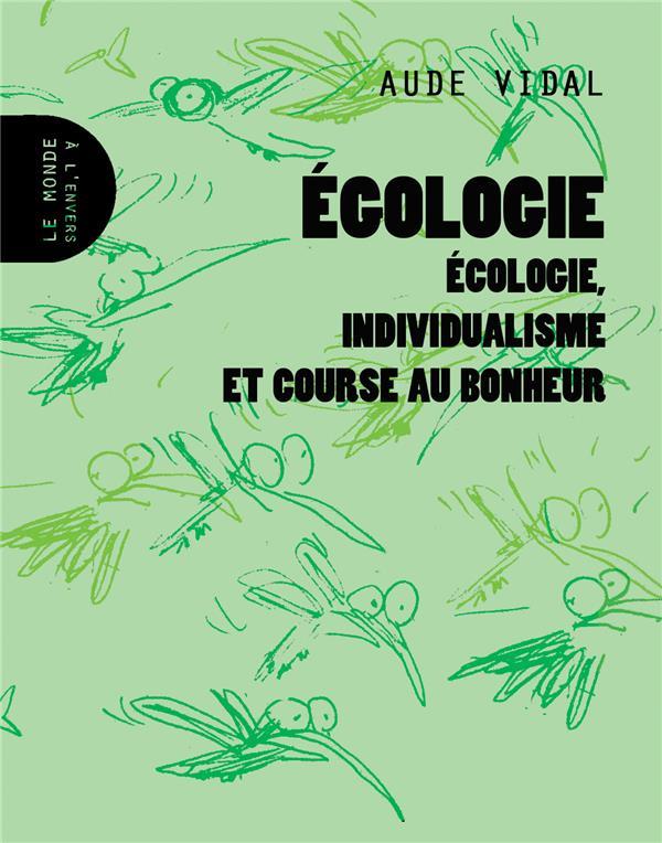 EGOLOGIE - ECOLOGIE, INDIVIDUALISME ET COURSE AU BONHEUR