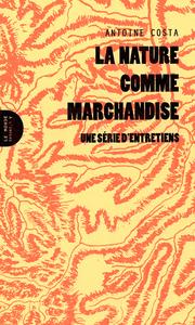 NATURE COMME MARCHANDISE (LA) - UNE SERIE D'ENTRETIENS