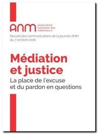 MEDIATION ET JUSTICE - LA PLACE DE L'EXCUSE ET DU PARDON EN QUESTIONS
