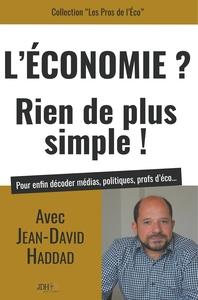L'ECONOMIE RIEN DE PLUS SIMPLE - AVEC JEAN DAVID HADDAD POUR ENFIN DECODER MEDIAS, POLITIQUES, PROFS