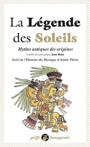 LA LEGENDE DES SOLEILS - MYTHES AZTEQUES DES ORIGINES