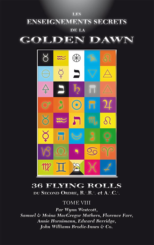 LES ENSEIGNEMENTS SECRETS DE LA GOLDEN DAWN OU  LES 36 FLYING ROLLS  DU SECOND ORDRE, R.R. ET A.C.