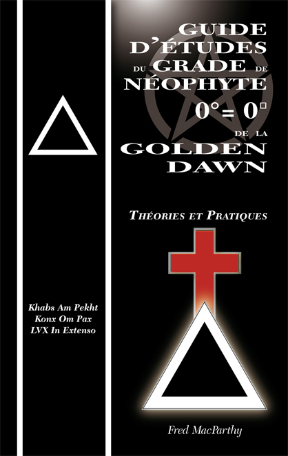 GUIDE D ETUDES  DU GRADE  DE NEOPHYTE 0 = 0  DE LA GOLDEN DAWN  THEORIES & PRATIQUES