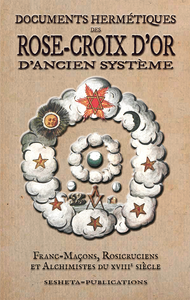 DOCUMENTS HERMETIQUES DES ROSE-CROIX D'OR D'ANCIEN SYSTEME