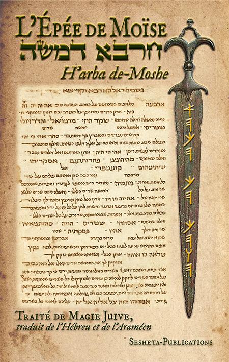 L EPEE DE MOISE, H ARBA DE-MOSHE - L EPEE DE MOISE. H ARBA DE-MOSHE. TRAITE DE MAGIE JUIVE, TRADUIT