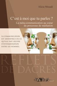 C'EST A MOI QUE TU PARLES ? : LA META-COMMUNICATION AU COEUR DU PROCESSUS DE MEDIATION