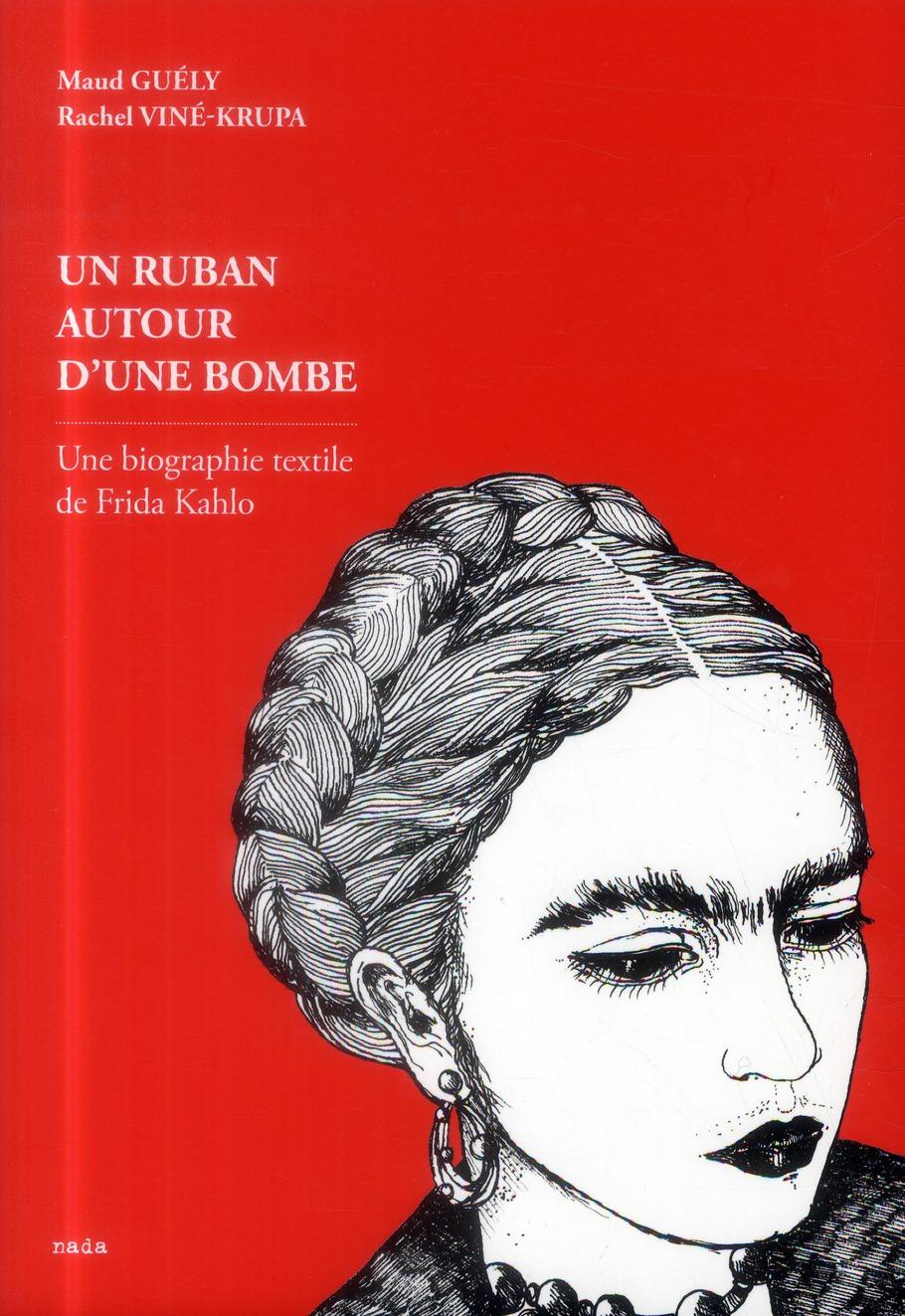 RUBAN AUTOUR D'UNE BOMBE. UNE BIOGRAPHIE TEXTILE DE FRIDA KAHLO (UN)