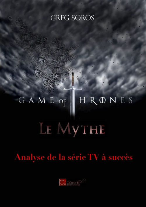 """""""GAME OF THRONES"""" : LE MYTHE. ANALYSE D'UNE SERIE TV A SUCCES"""