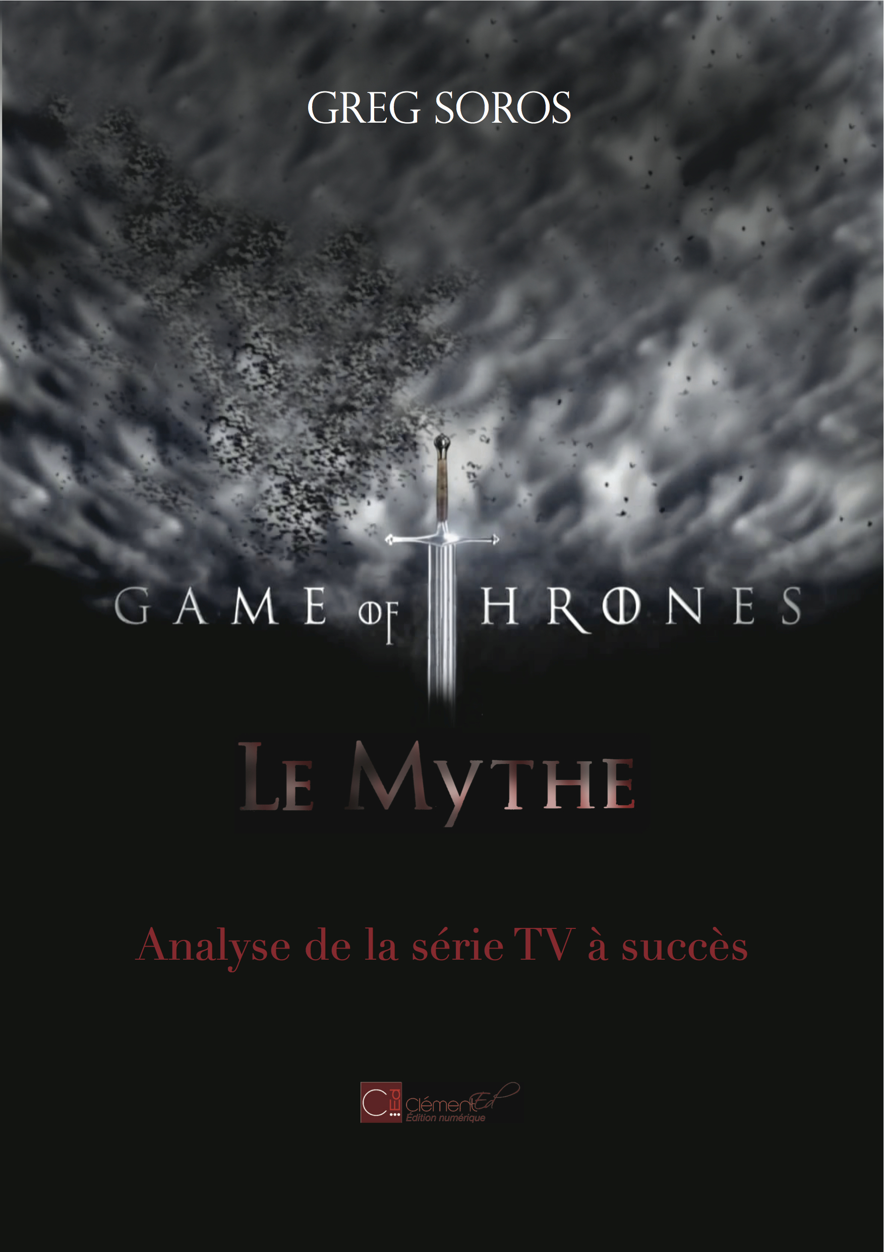 """GAME OF THRONES"" : LE MYTHE. ANALYSE D'UNE SERIE TV A SUCCES"