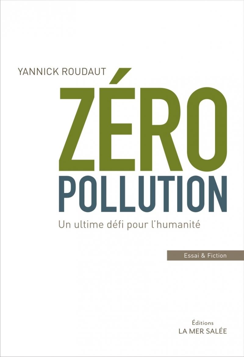 ZERO POLLUTION ! - UN ULTIME DEFI POUR L'HUMANITE