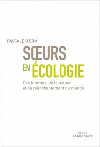 SOEURS EN ECOLOGIE - DES FEMMES  DE LA NATURE ET DU REENCHANTEMENT DU MONDE