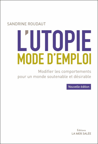 L UTOPIE MODE D EMPLOI - MODIFIER LES COMPORTEMENTS POUR UN MONDE SOUTENABLE ET DESIRABLE