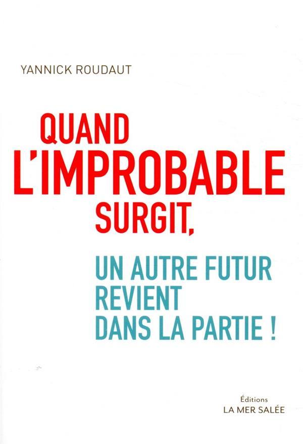 QUAND L'IMPROBABLE SURGIT, UN AUTRE FUTUR REVIENT DANS LA PA