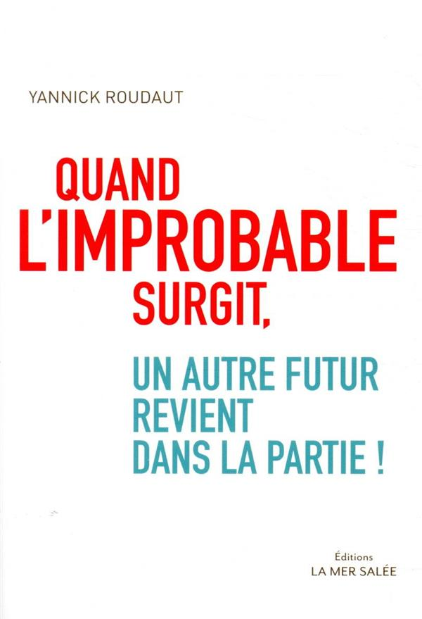 QUAND L'IMPROBABLE SURGIT, UN AUTRE FUTUR REVIENT DANS LA PARTIE !