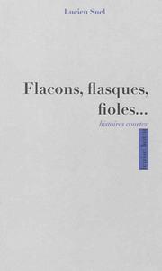 FLACONS, FLASQUES, FIOLES... HISTOIRES COURTES