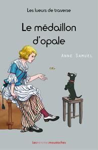LES LUEURS DE TRAVERSE - TOME IV - LE MEDAILLON D'OPALE