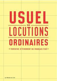 USUEL DE LOCUTIONS ORDINAIRES - TENTATIVE D'ETIREMENT DU FRANCAIS FIGE