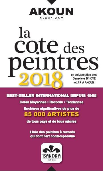 LA COTE DES PEINTRES 2018 : COTES MOYENNES, RECORDS, TENDANCES, ENCHERES SIGNIFICATIVES DE PLUS DE 8