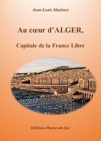 AU COEUR D'ALGER, CAPITALE DE LA FRANCE LIBRE