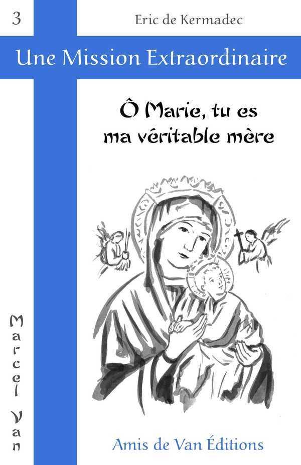 O MARIE, TU ES MA VERITABLE MERE