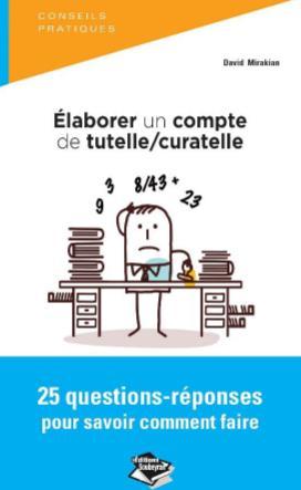 ELABORER UN COMPTE DE TUTELLE / CURATELLE - 25 QUESTIONS-REPONSES POUR SAVOIR FAIRE