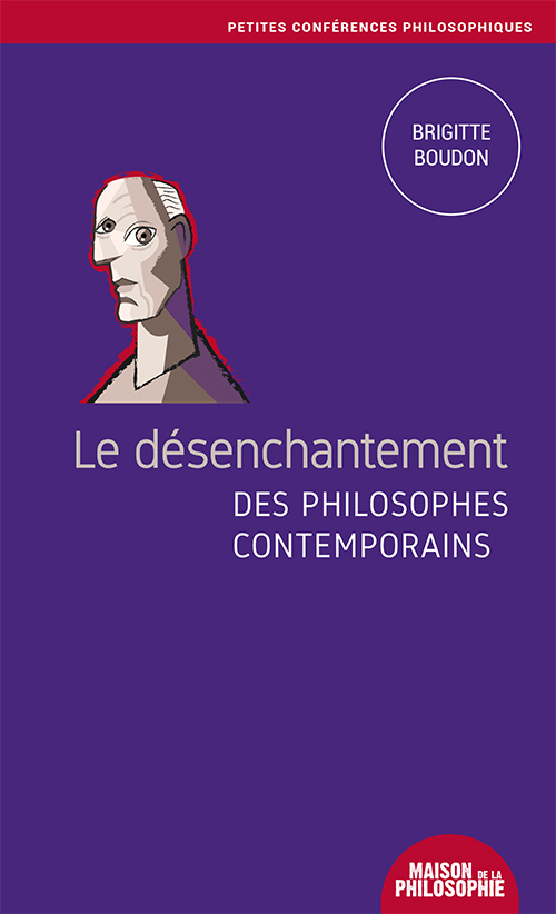 LE DESENCHANTEMENT  DES PHILOSOPHES CONTEMPORAINS