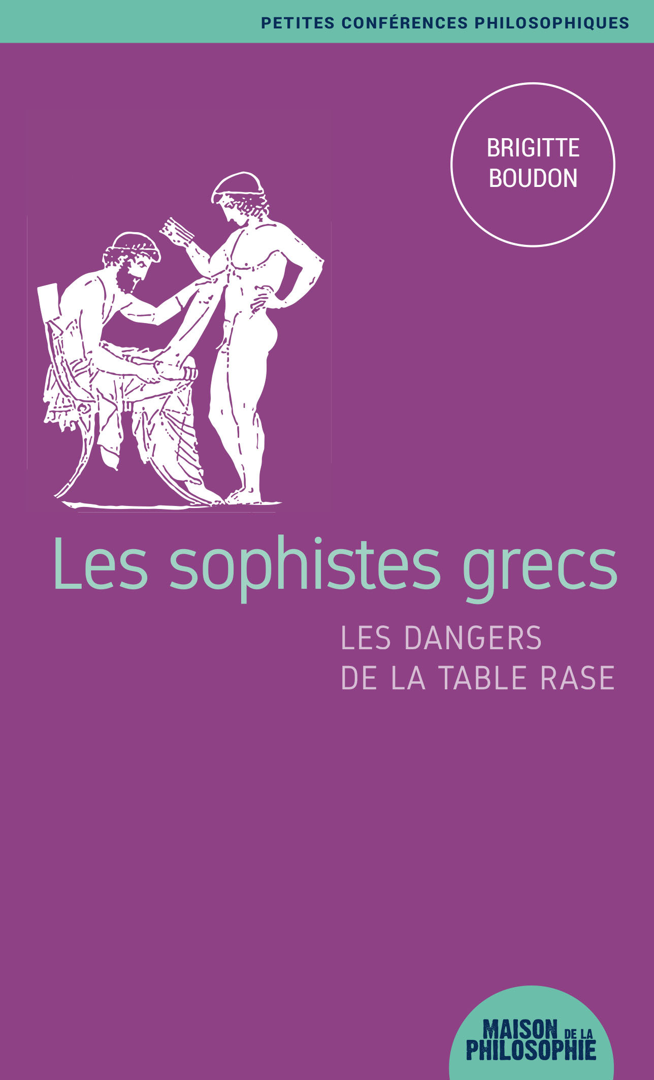 LES SOPHISTES GRECS, LES DANGERS DE LA TABLE RASE