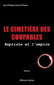 LE CIMETIERE DES COUPABLES, BAPTISTE ET L'EMPIRE
