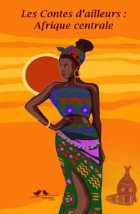 CONTES D'AILLEURS, AFRIQUE CENTRALE