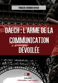 DAECH : L'ARME DE LA COMMUNICATION DEVOILEE