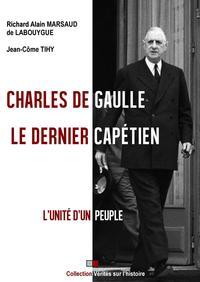 CHARLES DE GAULLE  LE DERNIER CAPETIEN - L UNITE D UN PEUPLE